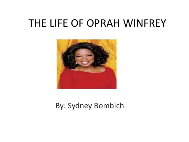 THE LIFE OF OPRAH WINFREY    By: Sydney Bombich