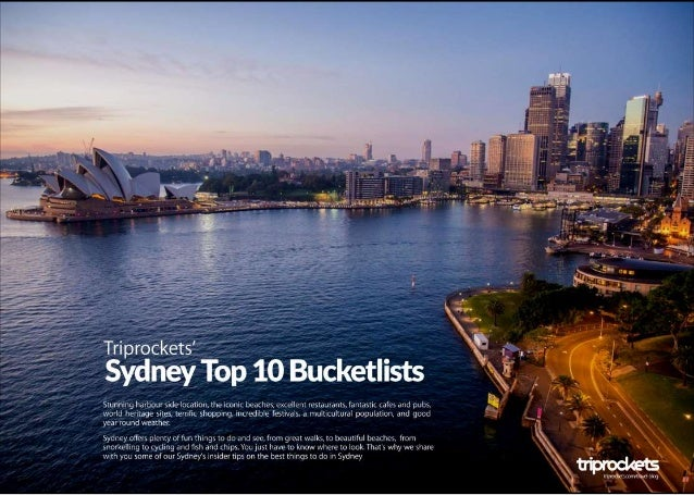 Triprockets'  Sydney Top 10 Bucketlists  Stunning harbour side location,  the iconic beaches,  extellent restaurants,  fan...
