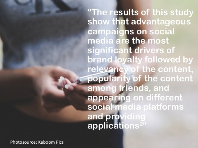 """""""The results of this study show that advantageous campaigns on social media are the most significant drivers of brand loya..."""