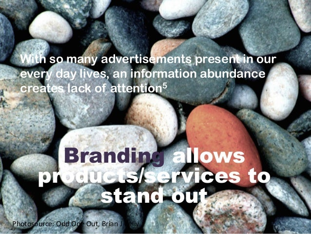 Branding allows products/services to stand out With so many advertisements present in our every day lives, an infor...