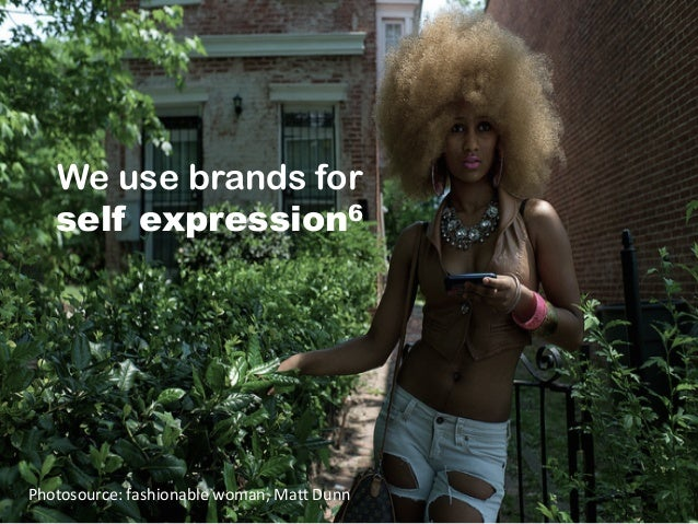 We use brands for self expression6 Photosource:  fashionable  woman,  MaD  Dunn