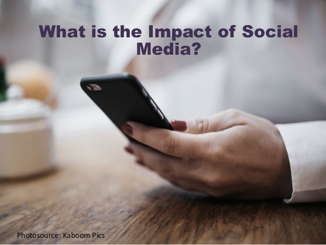 What is the Impact of Social Media? Photosource:  Kaboom  Pics