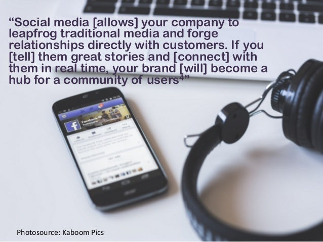 """""""Social media [allows] your company to leapfrog traditional media and forge relationships directly with customers. If you ..."""