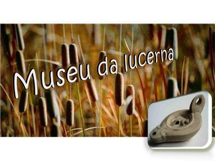 Museu da lucerna<br />