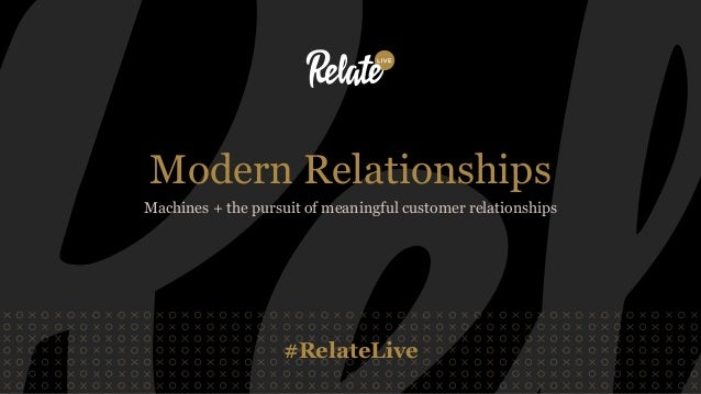 Modern Relationships: Machines and the pursuit of meaningful customer relationships (Relate Live Sydney) Slide 3