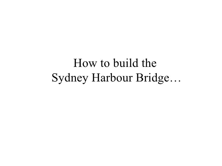 How to build the  Sydney Harbour Bridge…