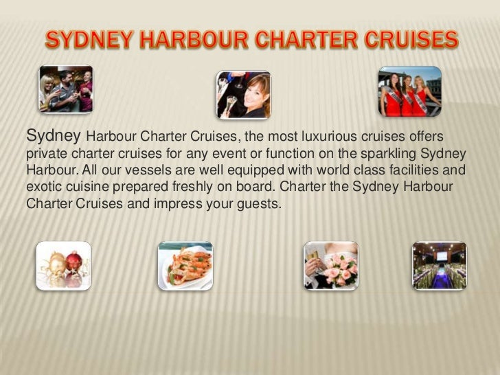 Sydney Harbour Charter Cruises, the most luxurious cruises offersprivate charter cruises for any event or function on the ...