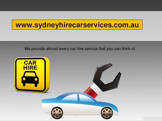 www.sydneyhirecarservices.com.au We provide almost every car hire service that you can think of.