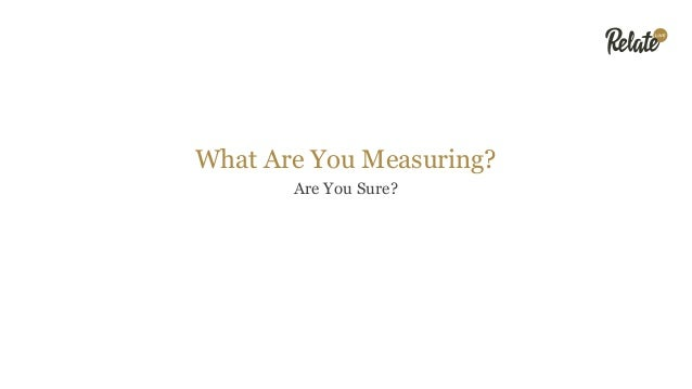 What Are You Measuring? Are You Sure?