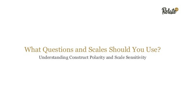 What Questions and Scales Should You Use? Understanding Construct Polarity and Scale Sensitivity