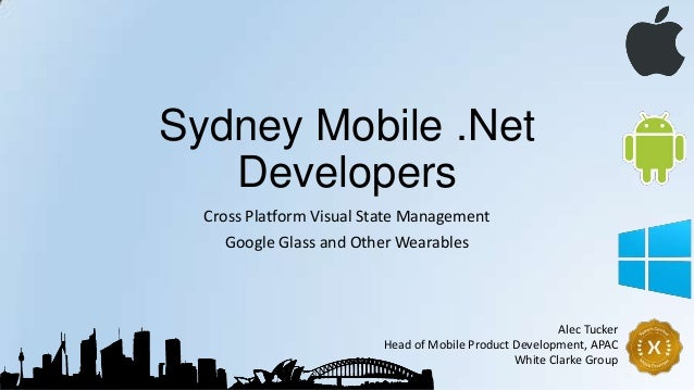 Sydney Mobile .Net Developers Cross Platform Visual State Management Google Glass and Other Wearables Alec Tucker Head of ...
