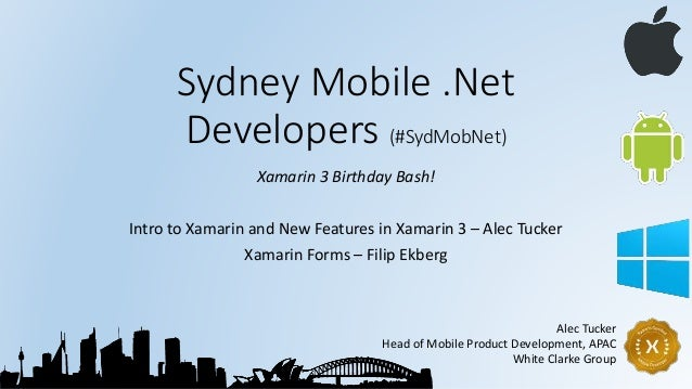 Sydney Mobile .Net Developers (#SydMobNet) Xamarin 3 Birthday Bash! Intro to Xamarin and New Features in Xamarin 3 – Alec ...