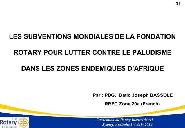 LES SUBVENTIONS MONDIALES DE LA FONDATION ROTARY POUR LUTTER CONTRE LE PALUDISME DANS LES ZONES ENDEMIQUES D'AFRIQUE Conve...