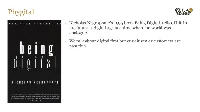 Phygital • Nicholas Negroponte's 1995 book Being Digital, tells of life in the future, a digital age at a time when the wo...