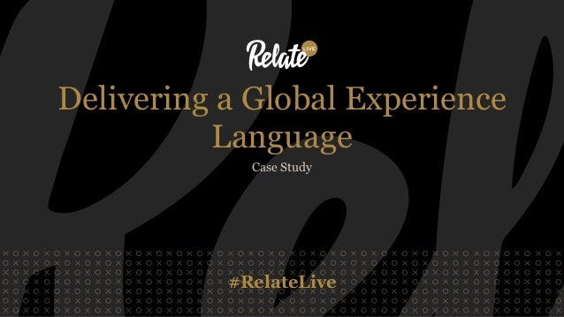 #RelateLive Delivering a Global Experience Language Case Study
