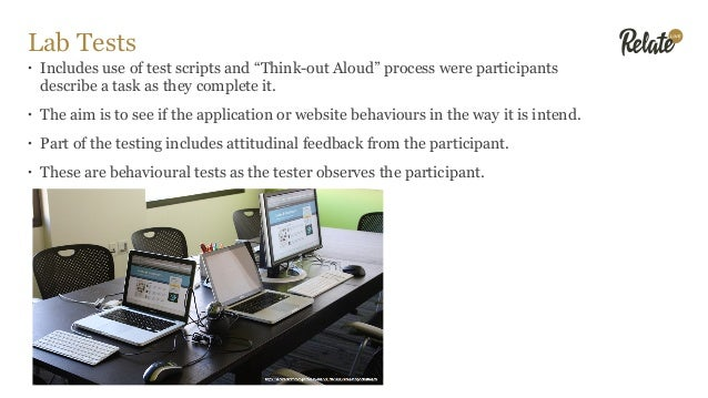 """Lab Tests • Includes use of test scripts and """"Think-out Aloud"""" process were participants describe a task as they complete ..."""