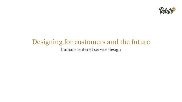 Designing for customers and the future human-centered service design
