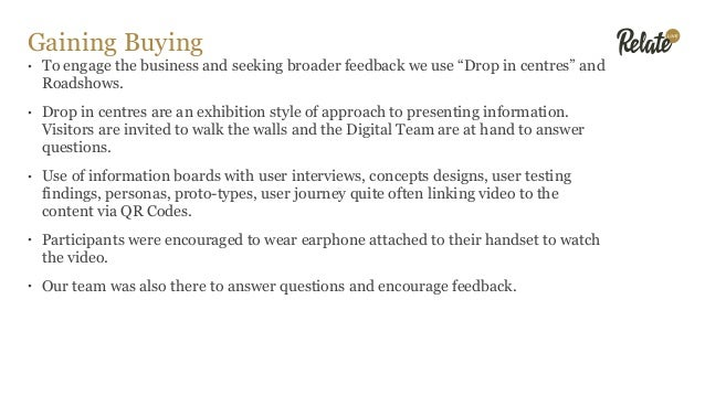 """Gaining Buying • To engage the business and seeking broader feedback we use """"Drop in centres"""" and Roadshows.  • Drop in c..."""