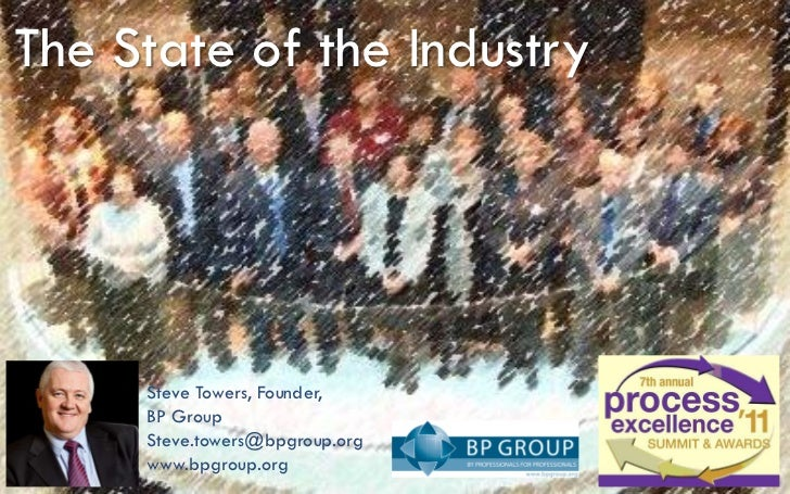 The State of the Industry     Steve Towers, Founder,     BP Group     Steve.towers@bpgroup.org     www.bpgroup.org