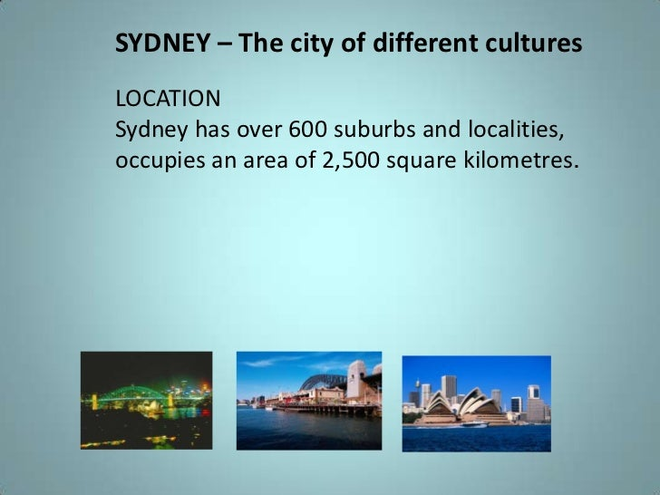 SYDNEY – The city of different cultures<br />LOCATION<br />Sydney has over 600 suburbs and localities, <br />occupies an a...