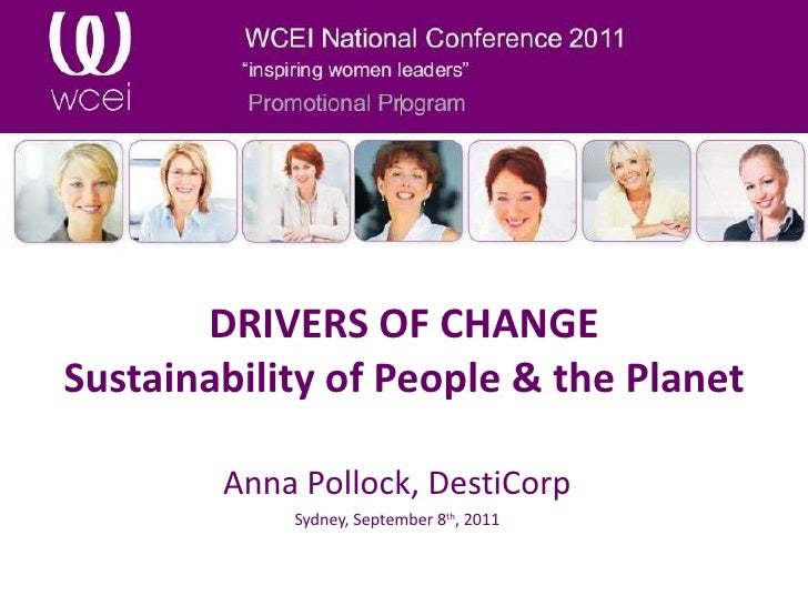 DRIVERS OF CHANGE Sustainability of People & the Planet Anna Pollock, DestiCorp Sydney, September 8 th , 2011