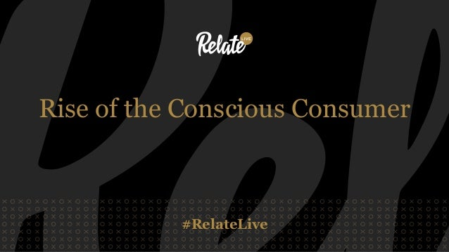#RelateLive Rise of the Conscious Consumer