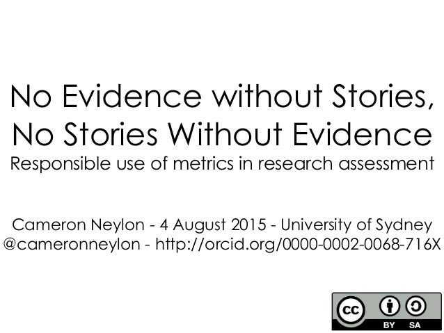 No Evidence without Stories, No Stories Without Evidence Responsible use of metrics in research assessment 1 Cameron Neylo...