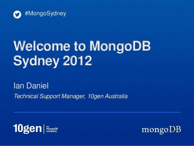 #MongoSydneyWelcome to MongoDBSydney 2012Ian DanielTechnical Support Manager, 10gen Australia