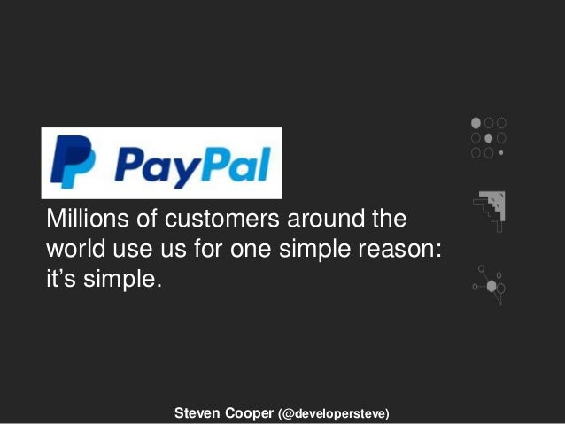 Millions of customers around the world use us for one simple reason: it's simple. Steven Cooper (@developersteve)