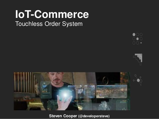 IoT-Commerce Steven Cooper (@developersteve) Touchless Order System