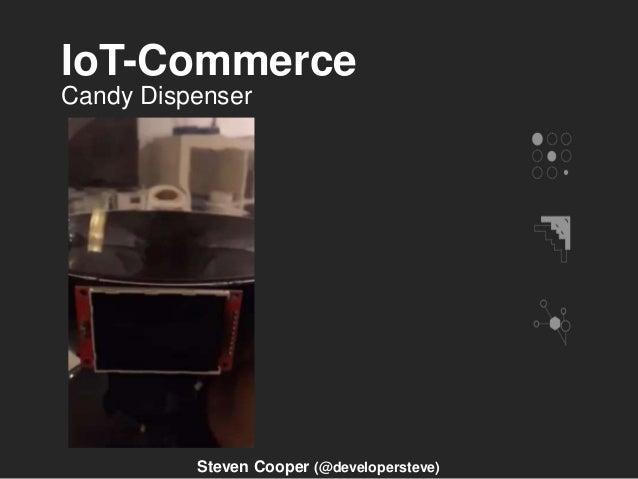 IoT-Commerce Candy Dispenser Steven Cooper (@developersteve)