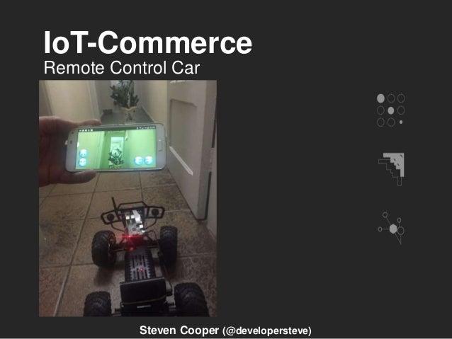 IoT-Commerce Remote Control Car Steven Cooper (@developersteve)