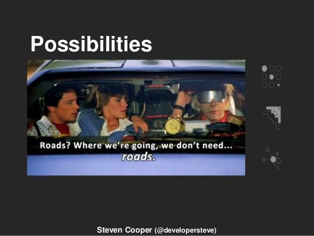 Possibilities Steven Cooper (@developersteve)