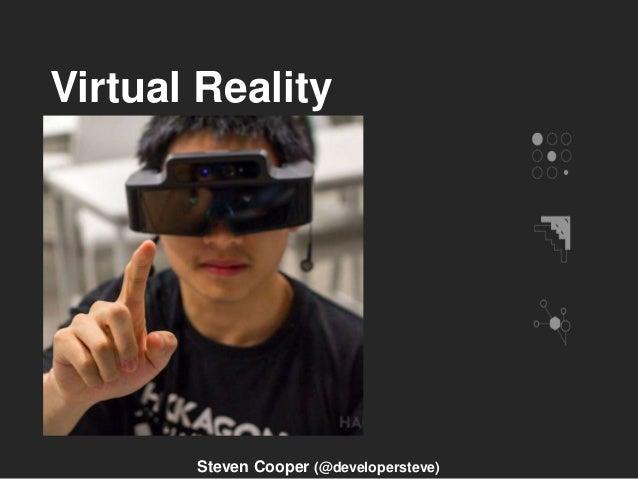 Virtual Reality Steven Cooper (@developersteve)