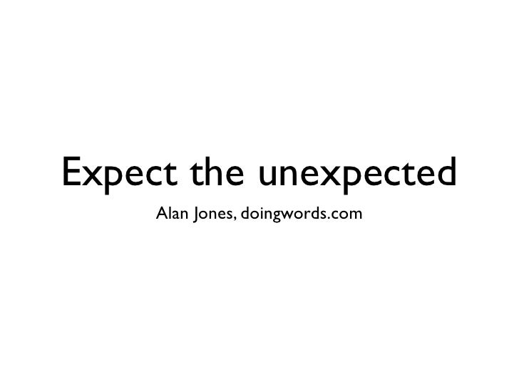 Expect the unexpected     Alan Jones, doingwords.com