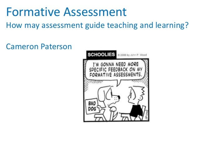 Formative Assessment How may assessment guide teaching and learning? Cameron Paterson
