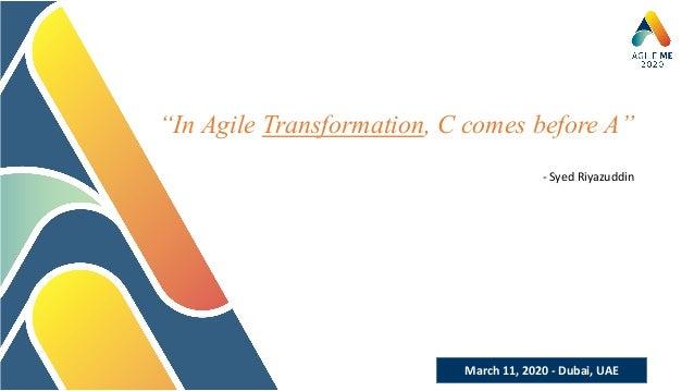 """March 11, 2020 - Dubai, UAE """"In Agile Transformation, C comes before A"""" - Syed Riyazuddin"""