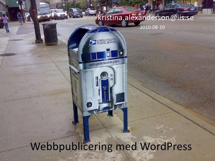 kristina.alexanderson@iis.se<br />2010-08-10<br />Webbpublicering med WordPress<br />