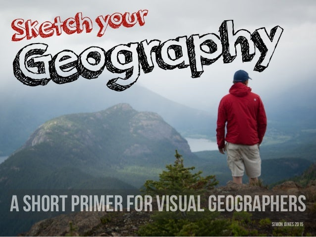 Sketchyour Geography Simon Jones 2015 a short primer for visual geographers