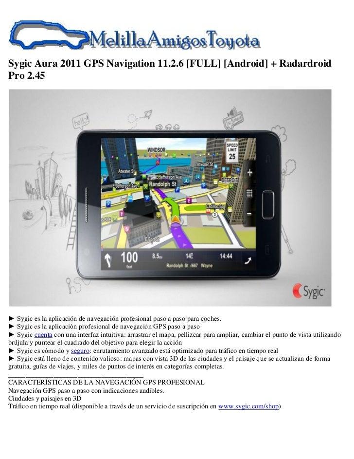 Sygic Aura 2011 GPS Navigation 11.2.6 [FULL] [Android] + RadardroidPro 2.45► Sygic es la aplicación de navegación profesio...