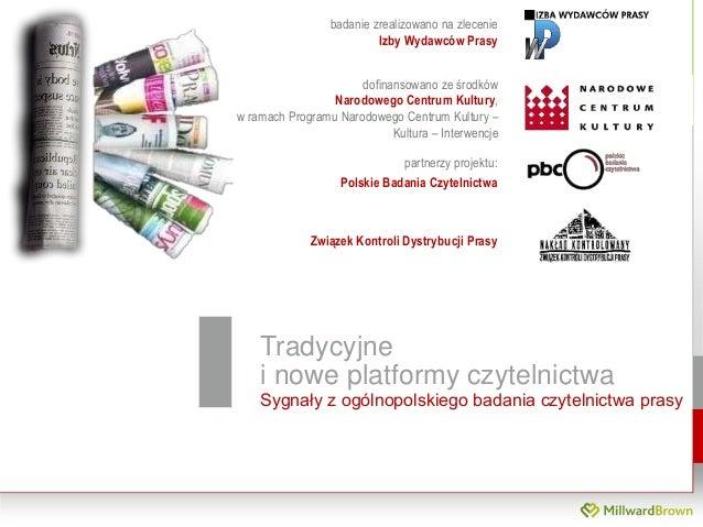 Tradycyjne i nowe platformy czytelnictwa Sygnały z ogólnopolskiego badania czytelnictwa prasy badanie zrealizowano na zlec...