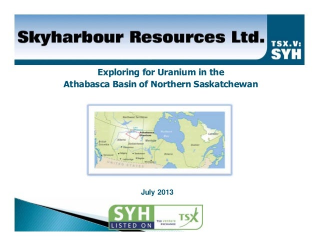 Exploring for Uranium in the Athabasca Basin of Northern Saskatchewan July 2013