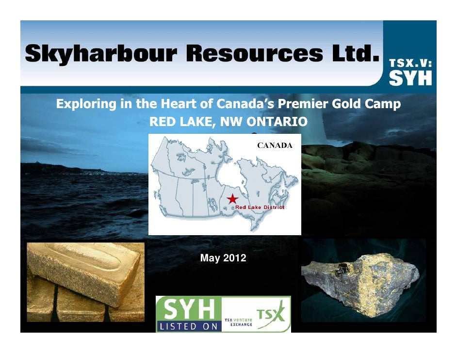 Exploring in the Heart of Canada's Premier Gold Camp               RED LAKE, NW ONTARIO                     May 2012