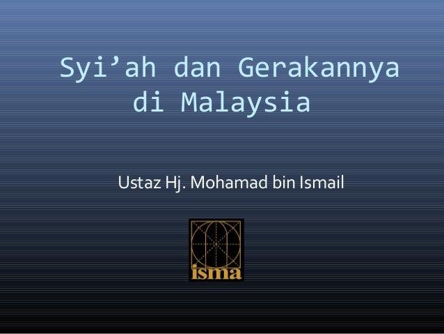 Syi'ah dan Gerakannya     di Malaysia   Ustaz Hj. Mohamad bin Ismail