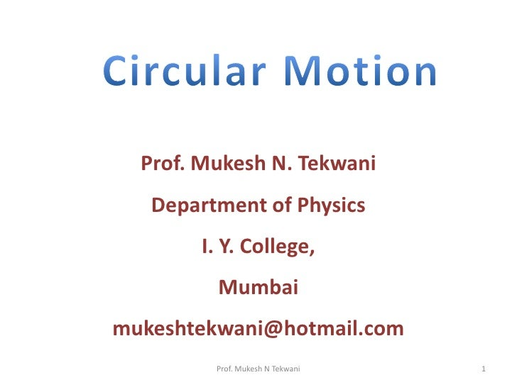 Circular Motion<br />Prof. Mukesh N. Tekwani<br />Department of Physics<br />I. Y. College,<br />Mumbai<br />mukeshtekwani...