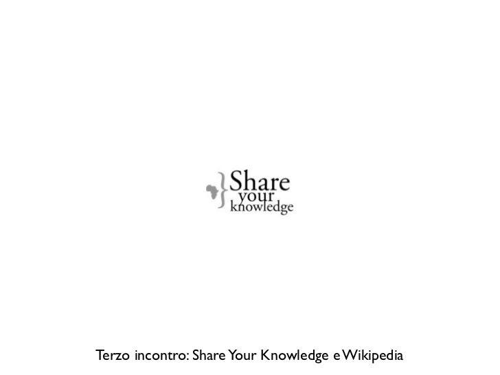 Terzo incontro: Share Your Knowledge e Wikipedia
