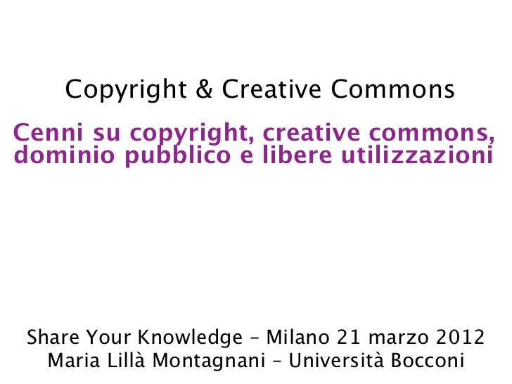 Copyright & Creative CommonsCenni su copyright, creative commons,dominio pubblico e libere utilizzazioni Share Your Knowle...