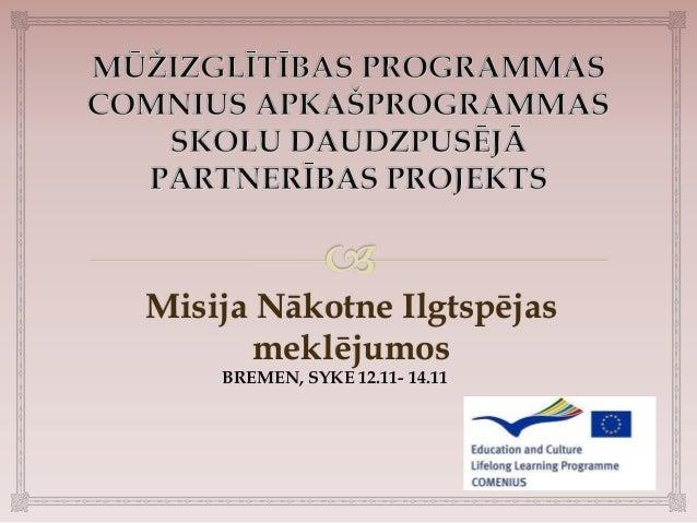 Misija Nākotne Ilgtspējas       meklējumos    BREMEN, SYKE 12.11- 14.11