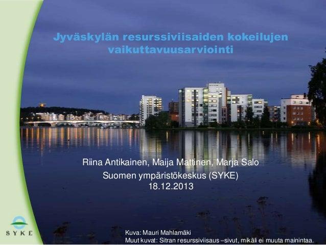Jyväskylän resurssiviisaiden kokeilujen vaikuttavuusarviointi  Riina Antikainen, Maija Mattinen, Marja Salo Suomen ympäris...