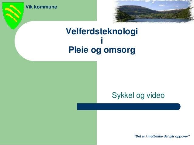 """""""Det er i motbakke det går oppover"""" Vik kommune Velferdsteknologi i Pleie og omsorg Sykkel og video"""
